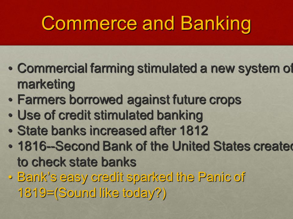 Commerce and Banking Commercial farming stimulated a new system of marketing Commercial farming stimulated a new system of marketing Farmers borrowed