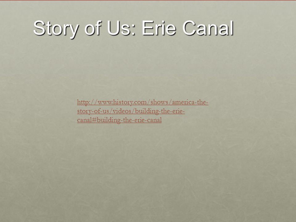 http://www.history.com/shows/america-the- story-of-us/videos/building-the-erie- canal#building-the-erie-canal Story of Us: Erie Canal