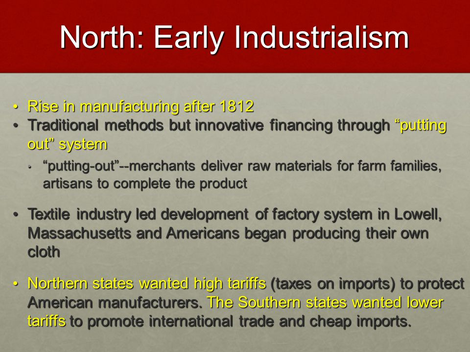 "North: Early Industrialism Rise in manufacturing after 1812 Rise in manufacturing after 1812 Traditional methods but innovative financing through ""put"
