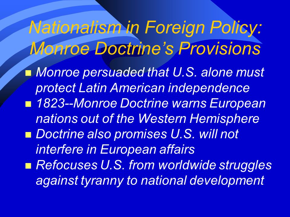 Nationalism in Foreign Policy: Monroe Doctrine's Provisions n Monroe persuaded that U.S.