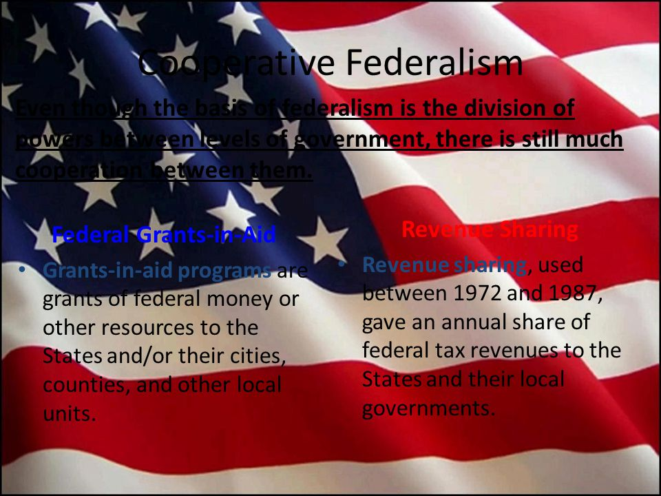 Cooperative Federalism Federal Grants-in-Aid Grants-in-aid programs are grants of federal money or other resources to the States and/or their cities,