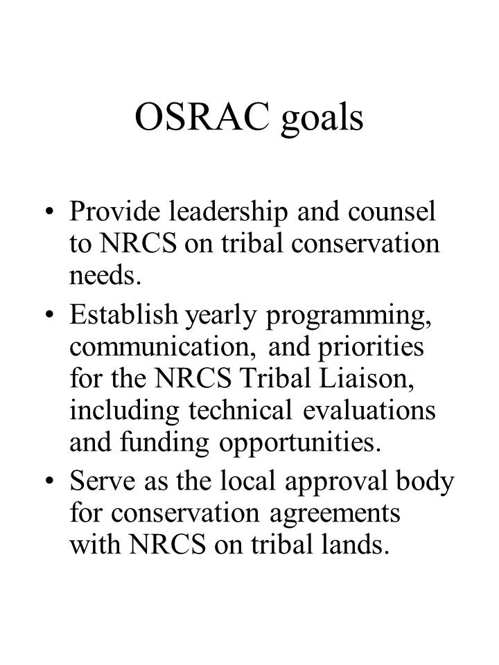 OSRAC goals Provide leadership and counsel to NRCS on tribal conservation needs.