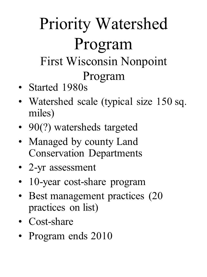 Priority Watershed Program First Wisconsin Nonpoint Program Started 1980s Watershed scale (typical size 150 sq.