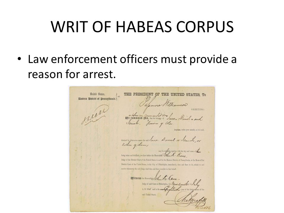 WRIT OF HABEAS CORPUS Law enforcement officers must provide a reason for arrest.