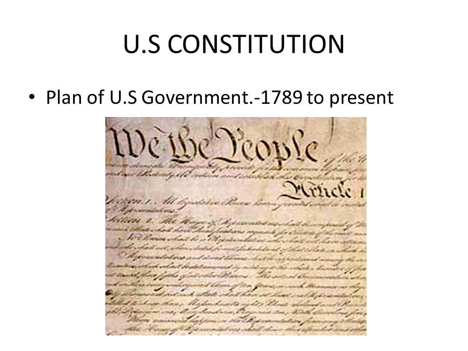 U.S CONSTITUTION Plan of U.S Government.-1789 to present