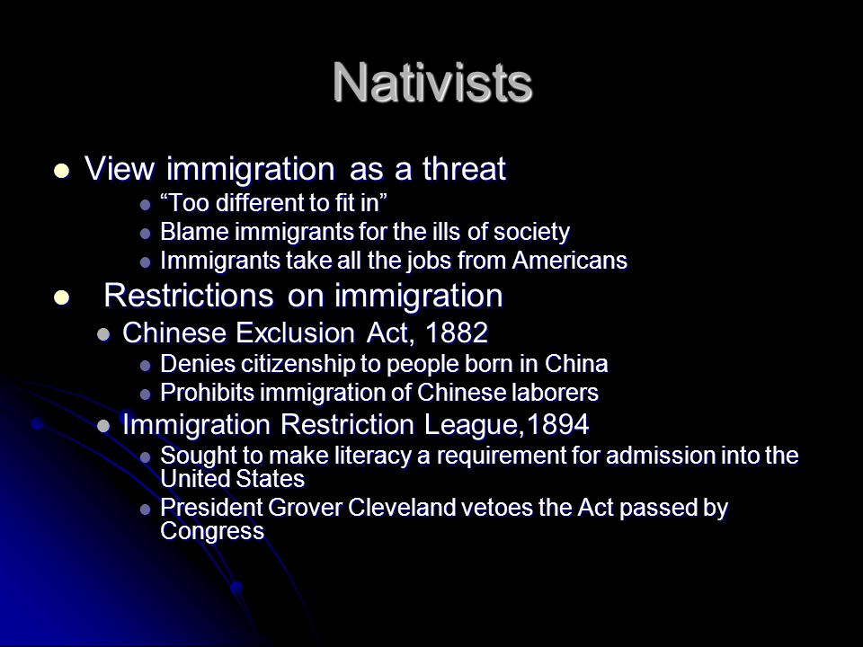 """Nativists View immigration as a threat View immigration as a threat """"Too different to fit in"""" """"Too different to fit in"""" Blame immigrants for the ills"""
