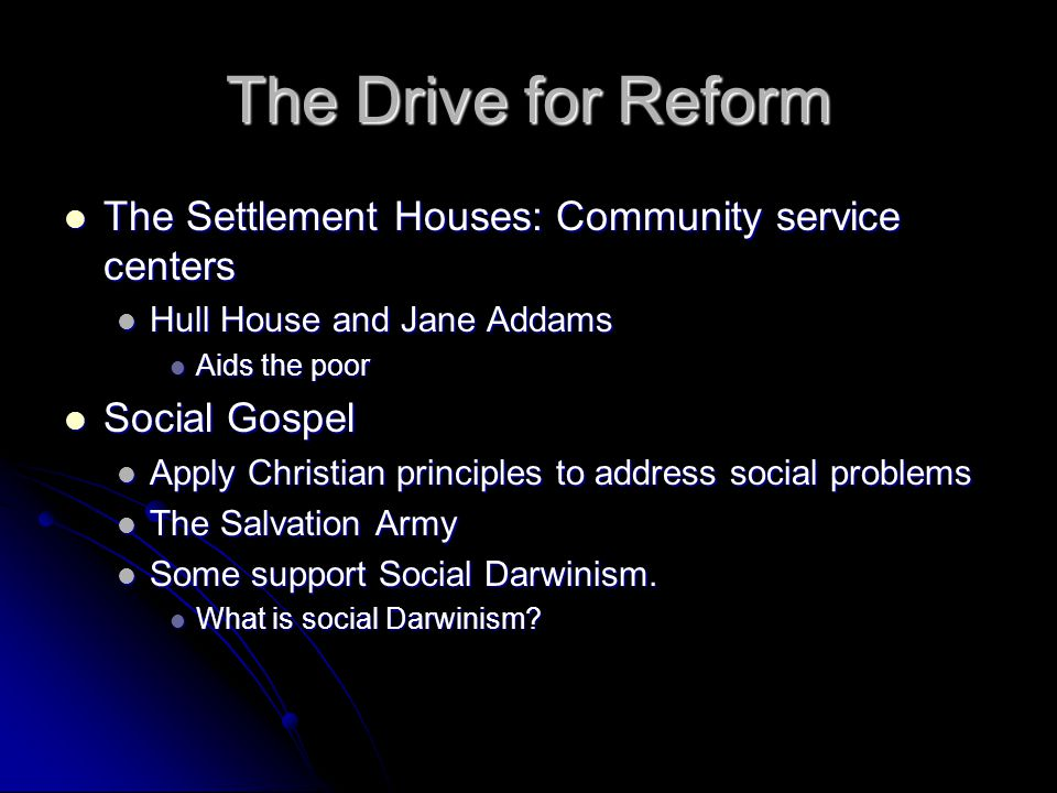 The Drive for Reform The Settlement Houses: Community service centers The Settlement Houses: Community service centers Hull House and Jane Addams Hull