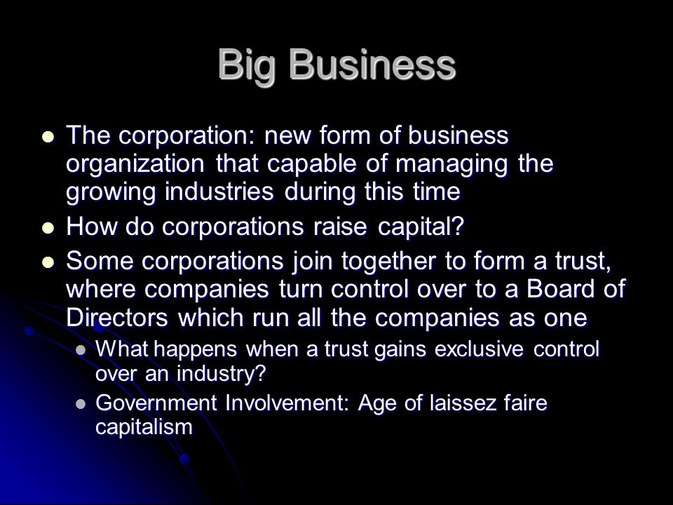 Big Business The corporation: new form of business organization that capable of managing the growing industries during this time The corporation: new