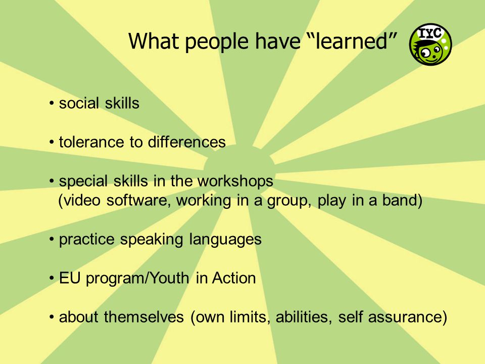 """What people have """"learned"""" social skills tolerance to differences special skills in the workshops (video software, working in a group, play in a band)"""