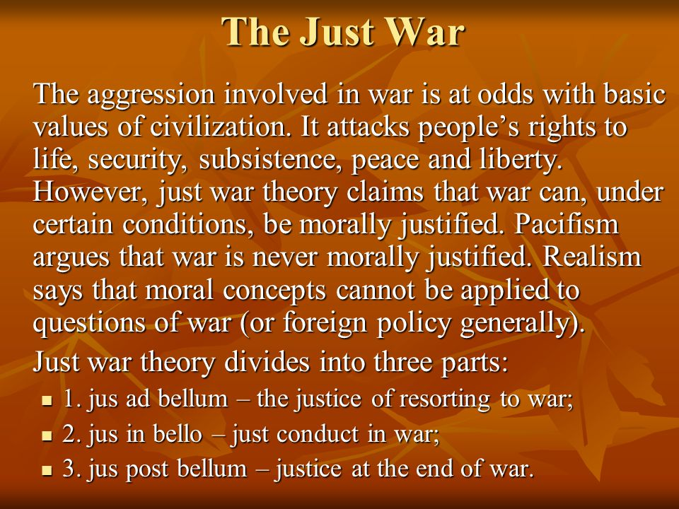 The Just War The aggression involved in war is at odds with basic values of civilization.