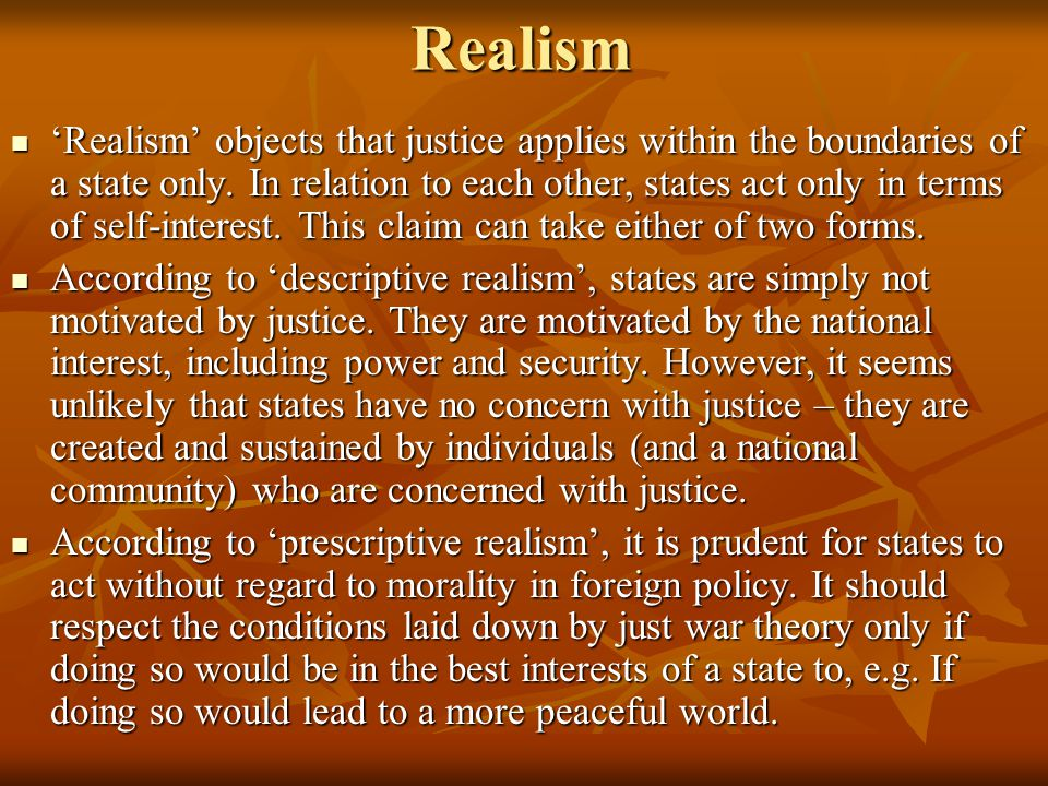 Realism 'Realism' objects that justice applies within the boundaries of a state only.