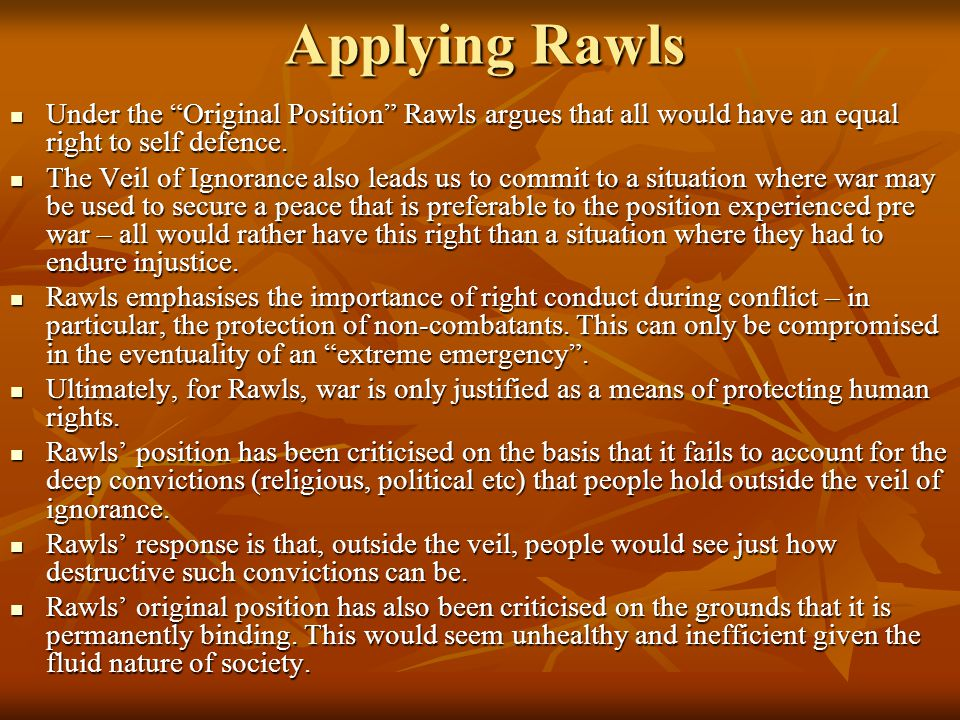 Applying Rawls Under the Original Position Rawls argues that all would have an equal right to self defence.