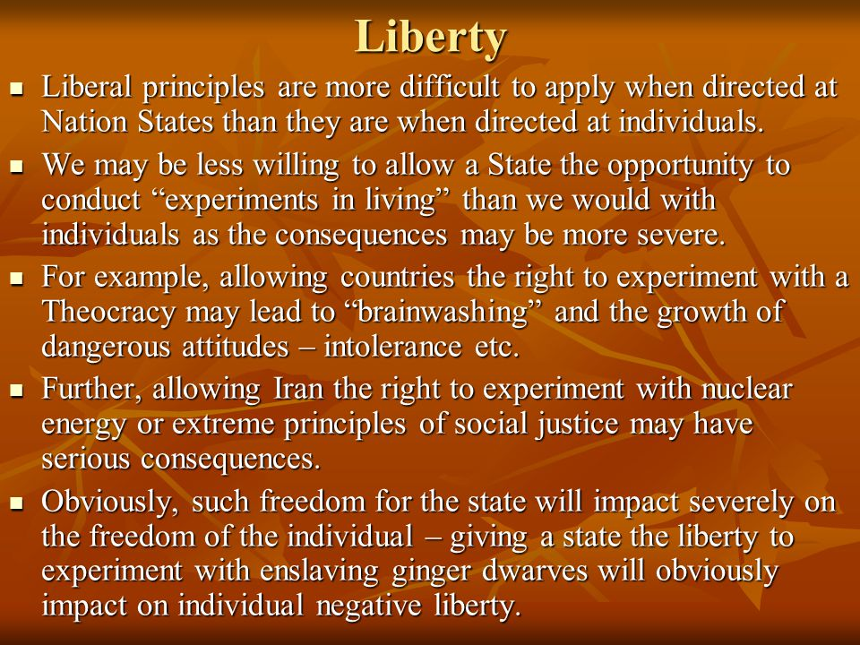 Liberty Liberal principles are more difficult to apply when directed at Nation States than they are when directed at individuals.