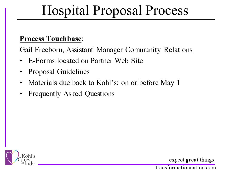 expect great things transformationnation.com Hospital Proposal Process Process Touchbase: Gail Freeborn, Assistant Manager Community Relations E-Forms