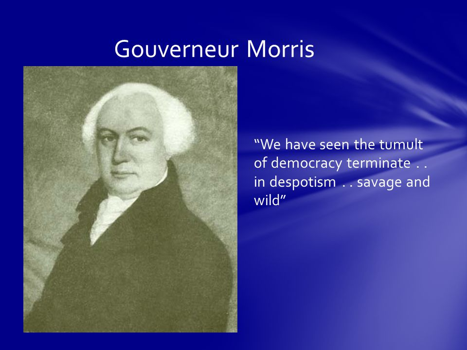 John Quincy Adams The experience of all former ages had shown that of all human governments, democracy was the most unstable, fluctuating and short-lived.
