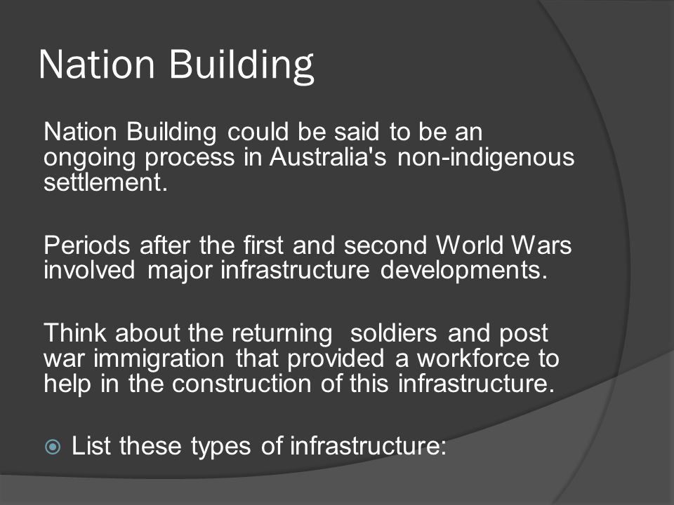 Nation Building Nation Building could be said to be an ongoing process in Australia s non-indigenous settlement.