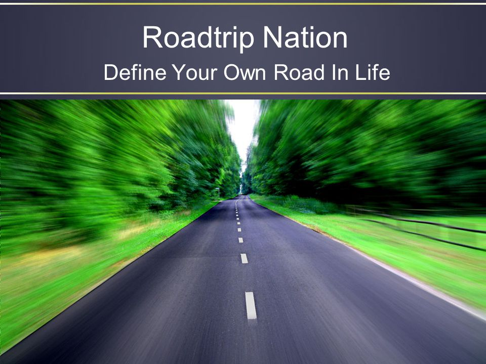 Roadtrip Nation Define Your Own Road In Life