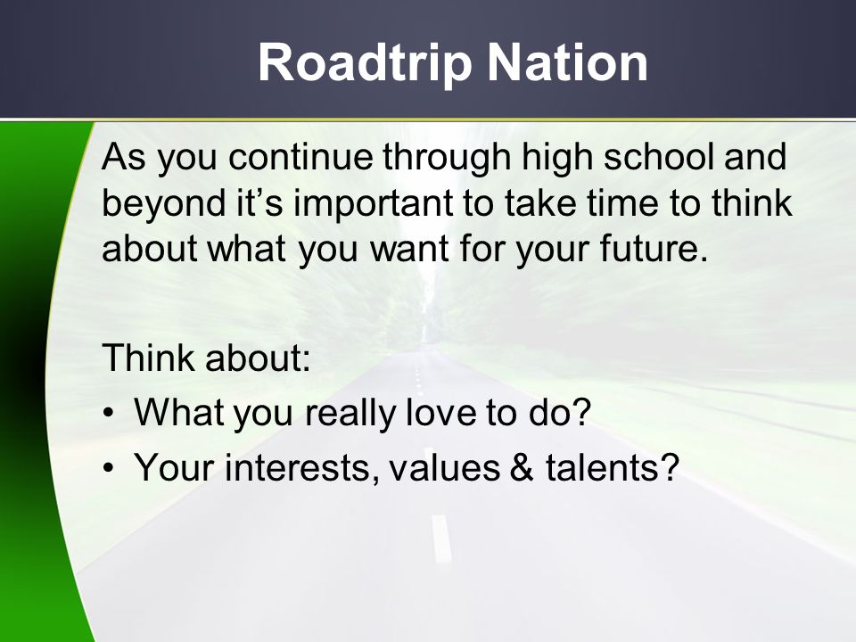 Words of Roadtrip Nation Roadtrip: A life-changing journey; to define your own Road and pursue your interests in life by seeking advice from others and looking inside yourself to figure our what your are truly passionate about.