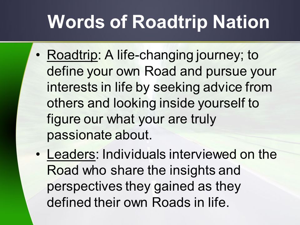 Words of Roadtrip Nation The Noise: The views of society- including family, friends, or strangers-that often influence what you thing you should do with your life.