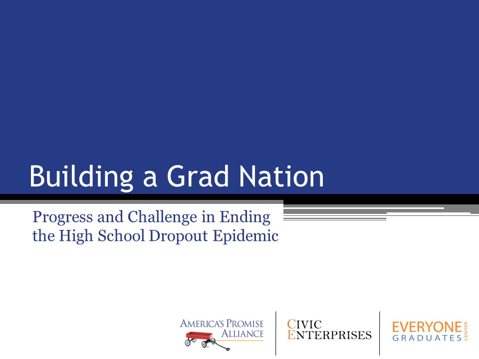 Building a Grad Nation Progress and Challenge in Ending the High School Dropout Epidemic