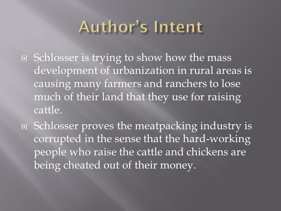  Schlosser is trying to show how the mass development of urbanization in rural areas is causing many farmers and ranchers to lose much of their land that they use for raising cattle.