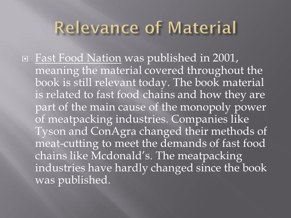  Fast Food Nation was published in 2001, meaning the material covered throughout the book is still relevant today.