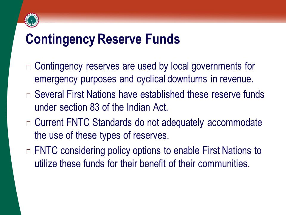 Contingency Reserve Funds ▶ Contingency reserves are used by local governments for emergency purposes and cyclical downturns in revenue.