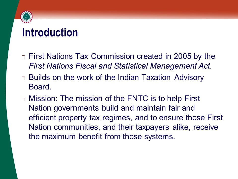 Introduction ▶ First Nations Tax Commission created in 2005 by the First Nations Fiscal and Statistical Management Act.