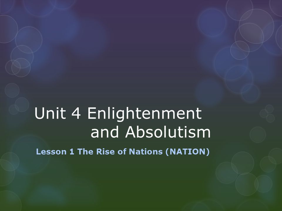 Unit 4 Enlightenment and Absolutism Lesson 1 The Rise of Nations (NATION)