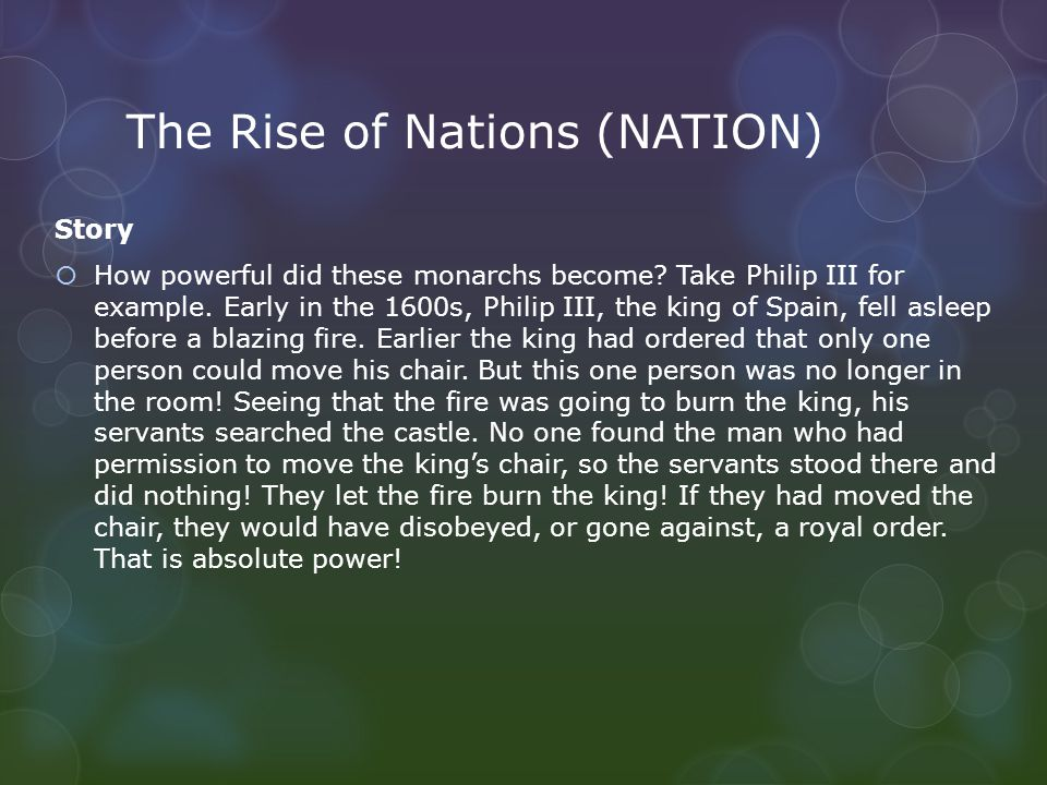 The Rise of Nations (NATION) Story  How powerful did these monarchs become? Take Philip III for example. Early in the 1600s, Philip III, the king of