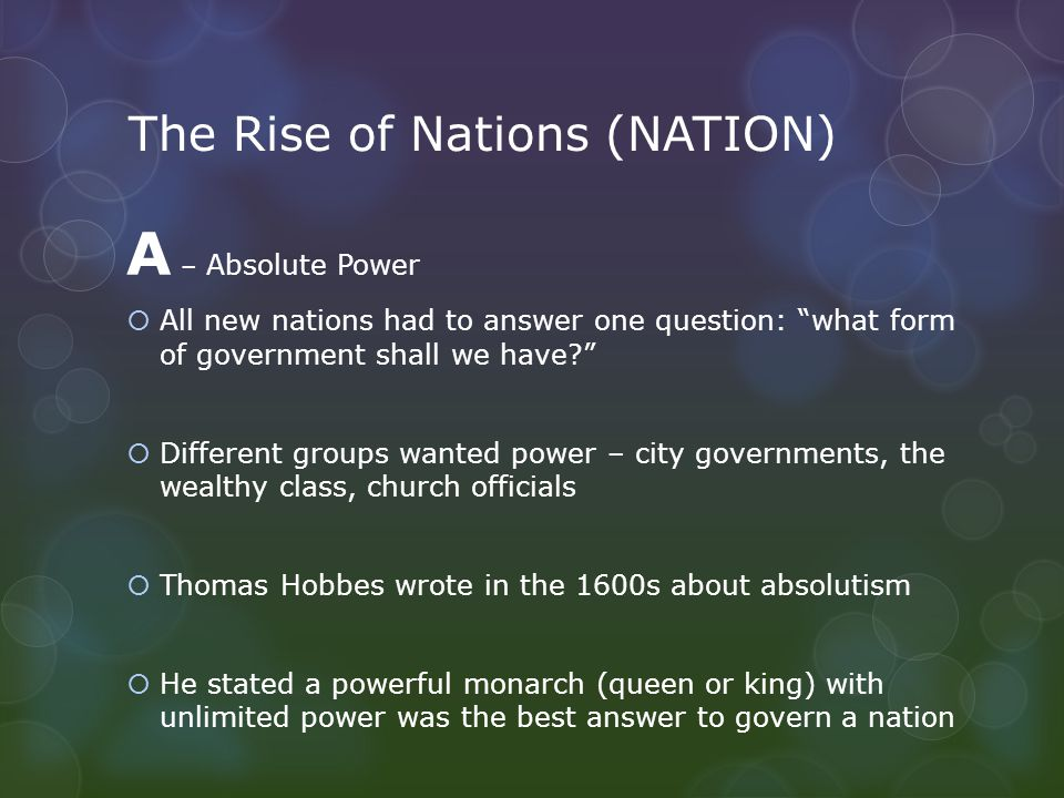 "The Rise of Nations (NATION) A – Absolute Power  All new nations had to answer one question: ""what form of government shall we have?""  Different gro"