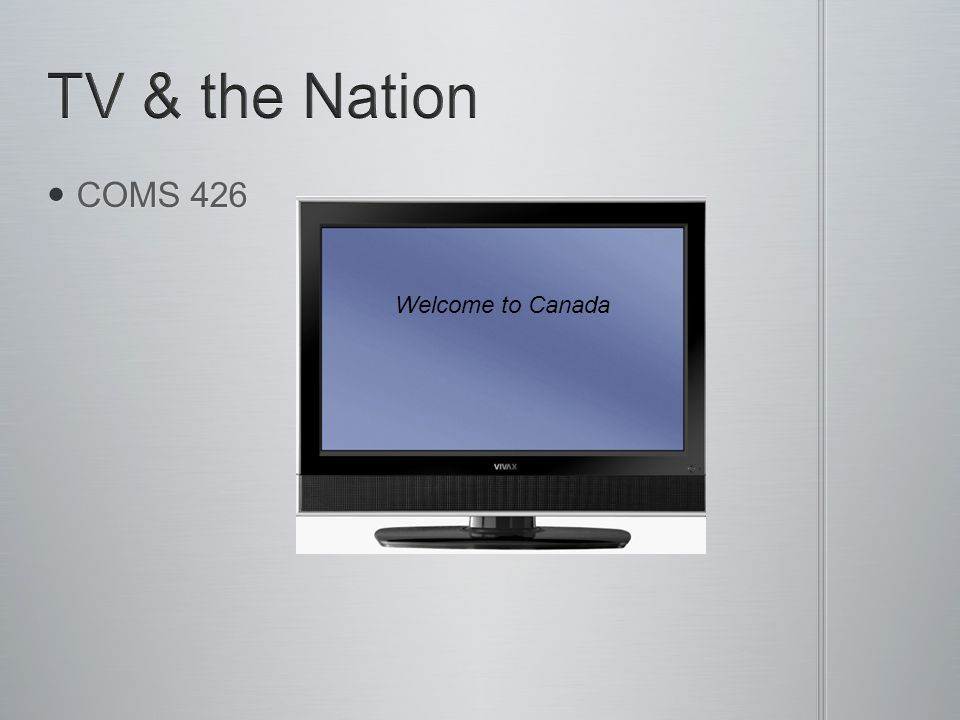 COMS 426 COMS 426 Welcome to Canada
