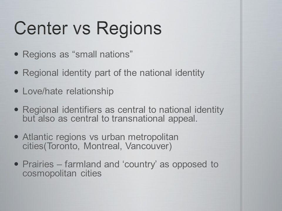 Regions as small nations Regions as small nations Regional identity part of the national identity Regional identity part of the national identity Love/hate relationship Love/hate relationship Regional identifiers as central to national identity but also as central to transnational appeal.