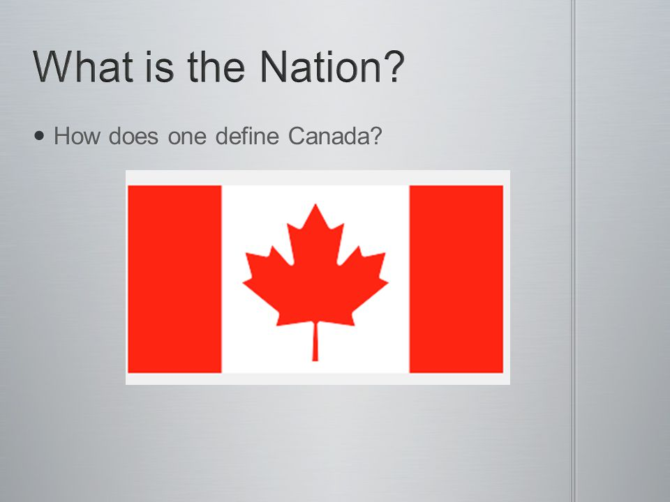 How does one define Canada? How does one define Canada?