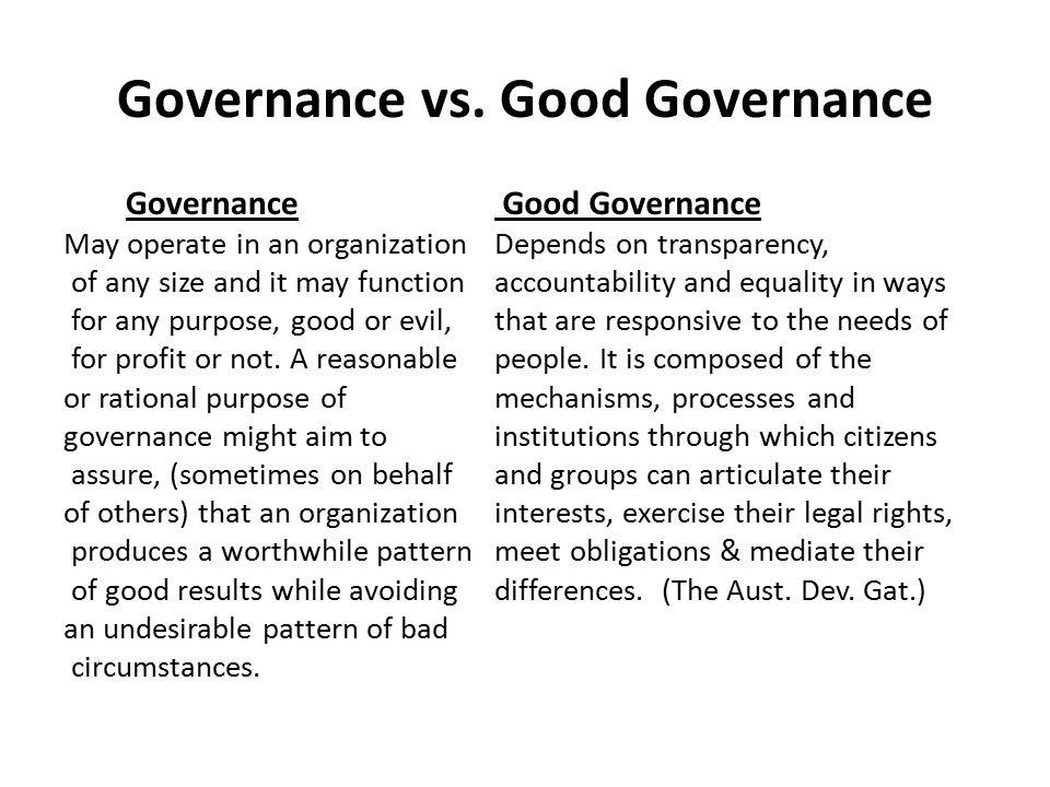 5 Principles of Good Governance 1.Legitimacy & Voice 2.Accountability 3.Performance 4.Fairness 5.Direction Institute on Governance (IOG)