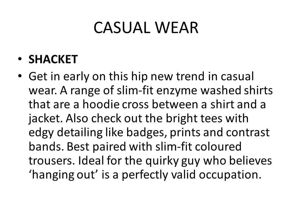 CASUAL WEAR SHACKET Get in early on this hip new trend in casual wear.