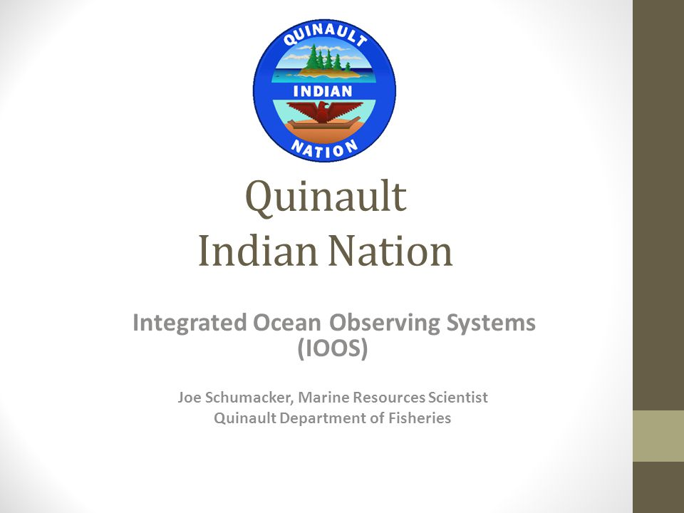 Quinault Indian Nation Integrated Ocean Observing Systems (IOOS) Joe Schumacker, Marine Resources Scientist Quinault Department of Fisheries