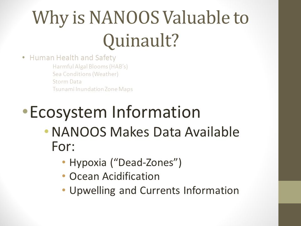 Why is NANOOS Valuable to Quinault? Human Health and Safety Harmful Algal Blooms (HAB's) Sea Conditions (Weather) Storm Data Tsunami Inundation Zone M