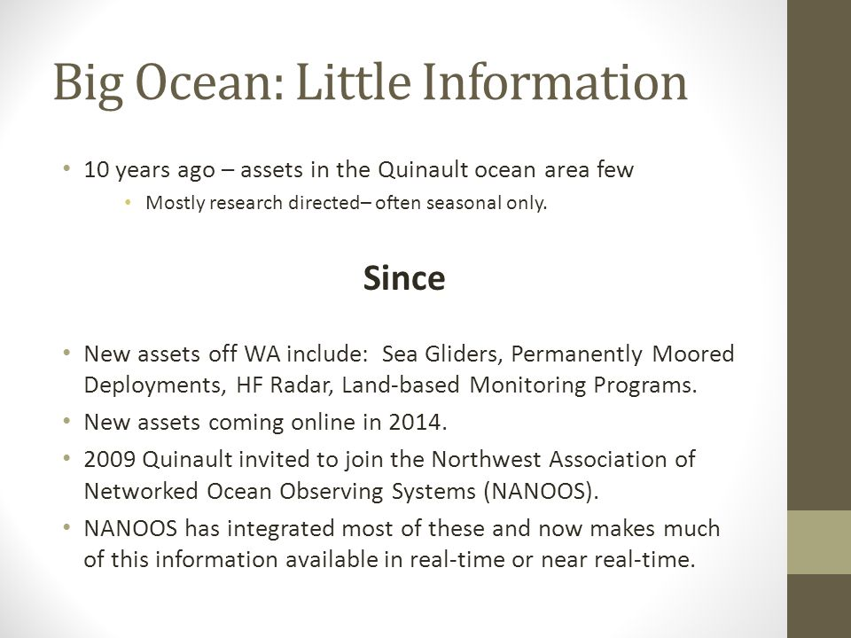 Big Ocean: Little Information 10 years ago – assets in the Quinault ocean area few Mostly research directed– often seasonal only. Since New assets off
