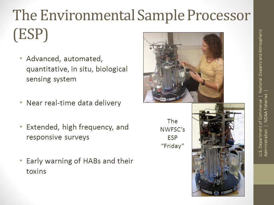 The Environmental Sample Processor (ESP) Advanced, automated, quantitative, in situ, biological sensing system Near real-time data delivery Extended,