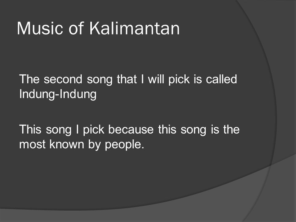 Music of Kalimantan The second song that I will pick is called Indung-Indung This song I pick because this song is the most known by people.