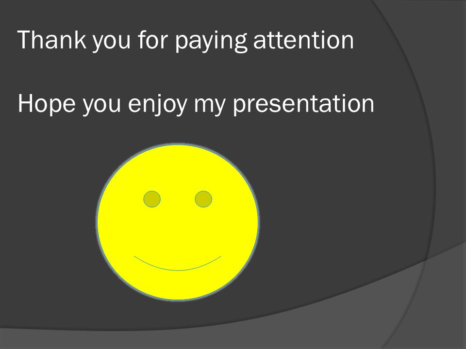 Thank you for paying attention Hope you enjoy my presentation