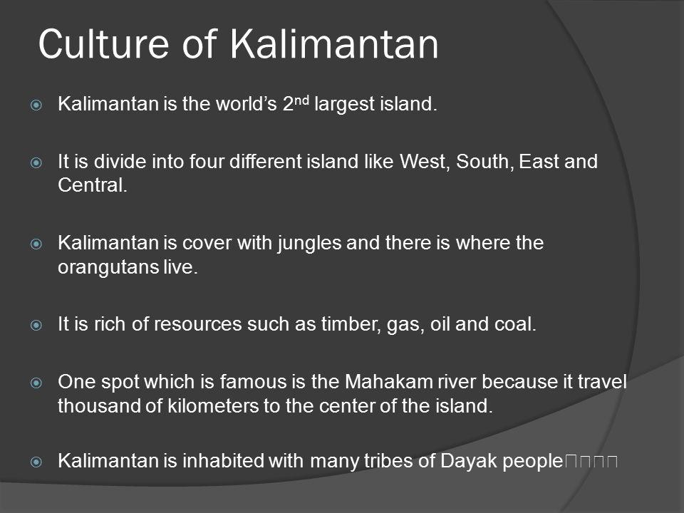 Culture of Kalimantan  East Kalimantan: This part of Kalimantan is the homelands of the Dayak.