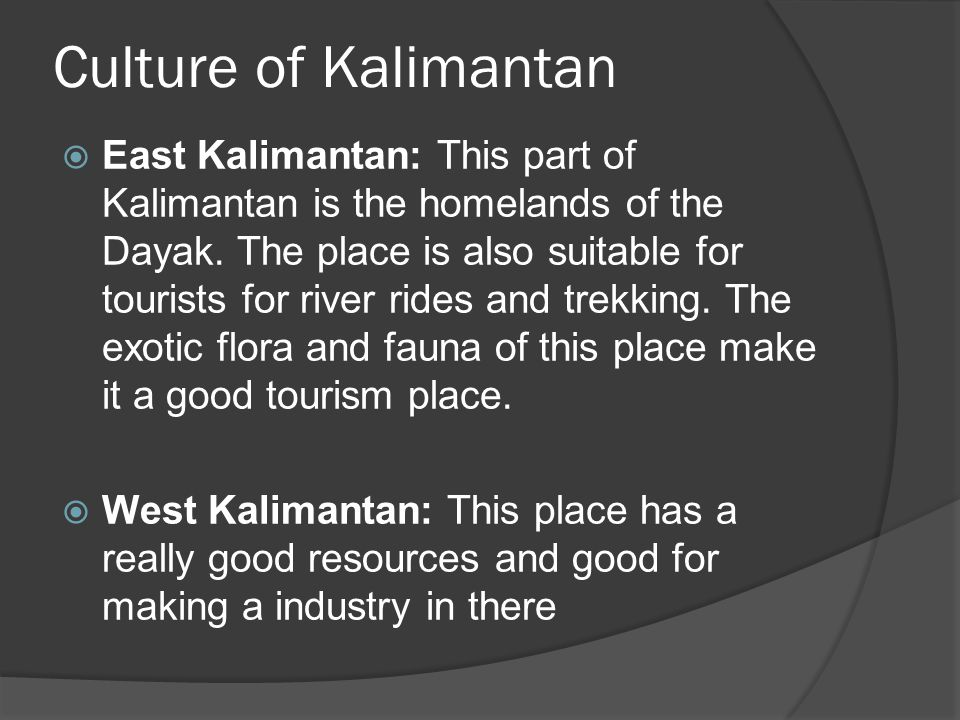 Culture of Kalimantan  South Kalimantan: This place have an attractive capital city which is Banjarmasin.