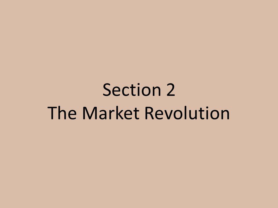 Section 2 The Market Revolution