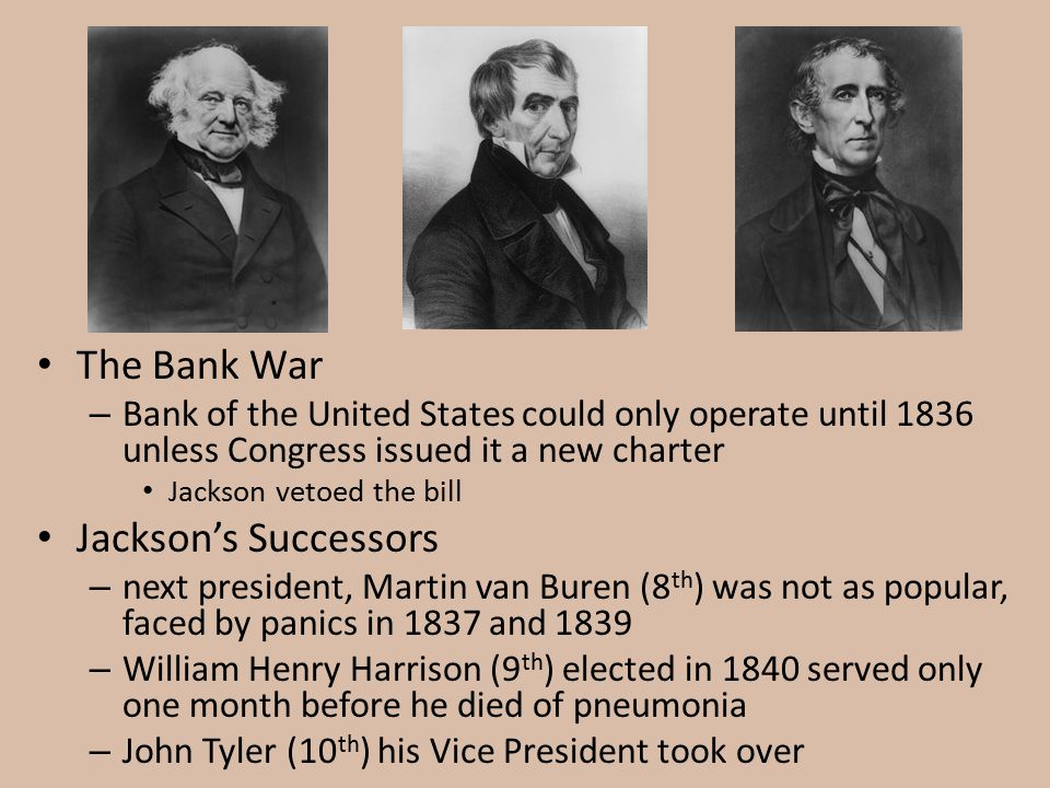 The Bank War – Bank of the United States could only operate until 1836 unless Congress issued it a new charter Jackson vetoed the bill Jackson's Succe