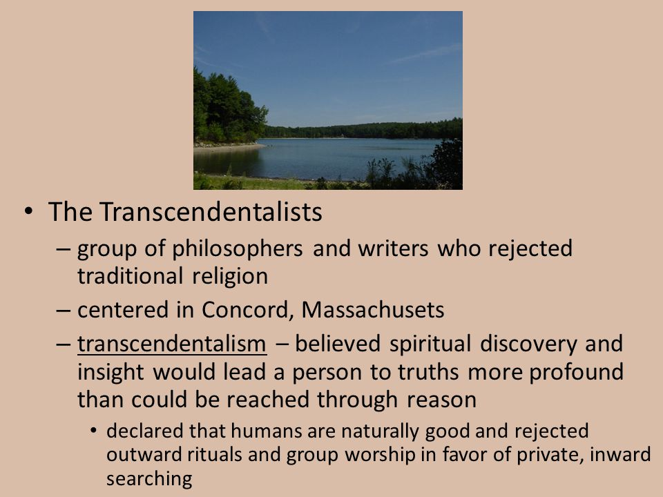 The Transcendentalists – group of philosophers and writers who rejected traditional religion – centered in Concord, Massachusets – transcendentalism –