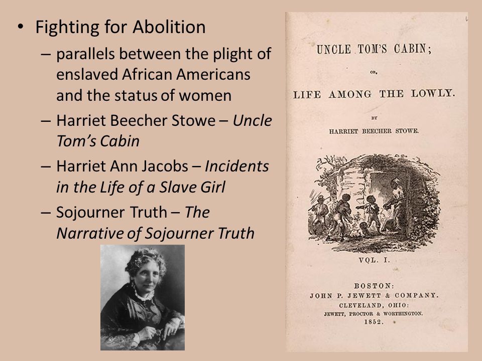 Fighting for Abolition – parallels between the plight of enslaved African Americans and the status of women – Harriet Beecher Stowe – Uncle Tom's Cabi