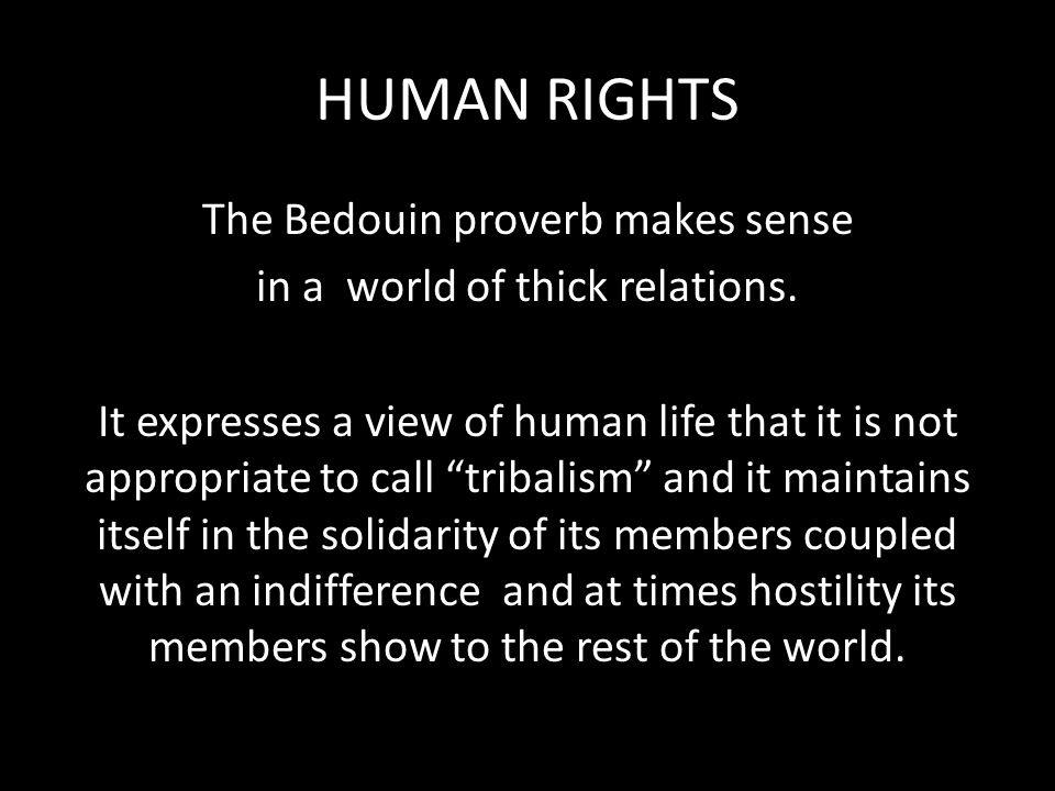 HUMAN RIGHTS The Bedouin proverb makes sense in a world of thick relations.