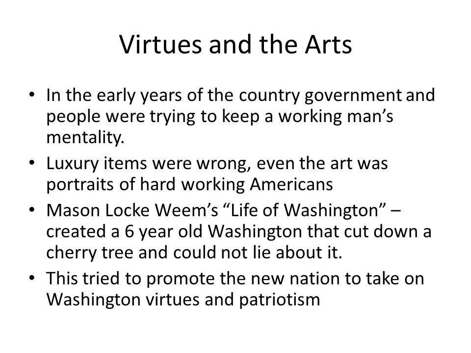 Virtues and the Arts In the early years of the country government and people were trying to keep a working man's mentality. Luxury items were wrong, e